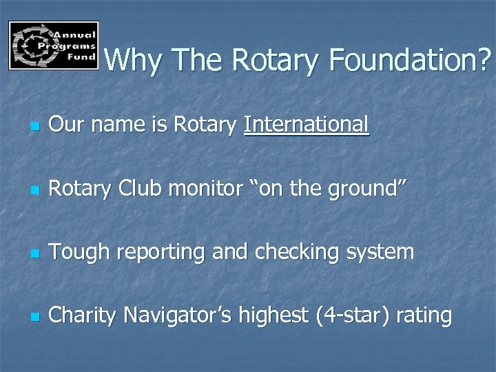 Why The Rotary Foundation? n Our name is Rotary International n Rotary Club monitor