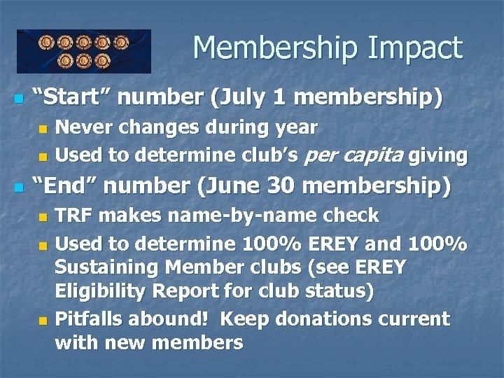 """Membership Impact n """"Start"""" number (July 1 membership) Never changes during year n Used"""