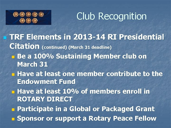 Club Recognition n TRF Elements in 2013 -14 RI Presidential Citation (continued) (March 31