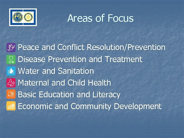Areas of Focus n n n Peace and Conflict Resolution/Prevention Disease Prevention and Treatment