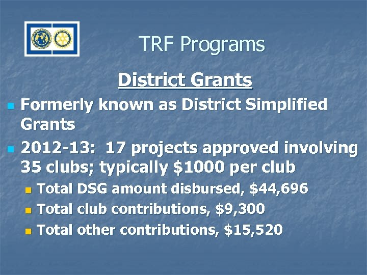 TRF Programs District Grants n n Formerly known as District Simplified Grants 2012 -13: