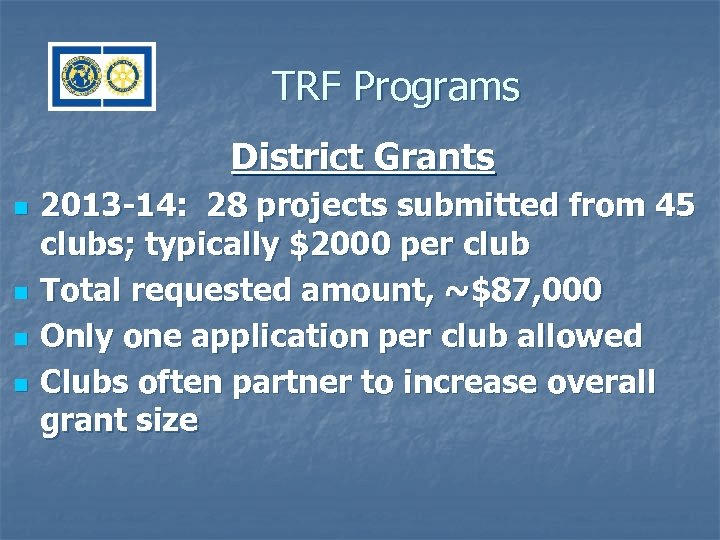 TRF Programs District Grants n n 2013 -14: 28 projects submitted from 45 clubs;