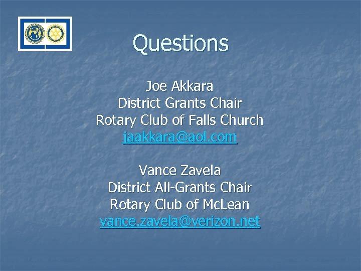 Questions Joe Akkara District Grants Chair Rotary Club of Falls Church jaakkara@aol. com Vance