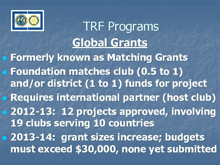 TRF Programs Global Grants n n n Formerly known as Matching Grants Foundation matches