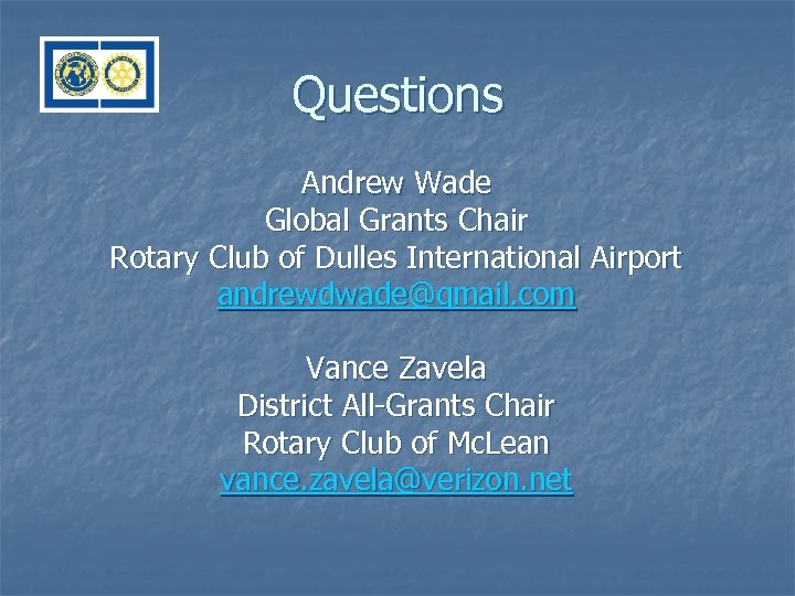 Questions Andrew Wade Global Grants Chair Rotary Club of Dulles International Airport andrewdwade@gmail. com