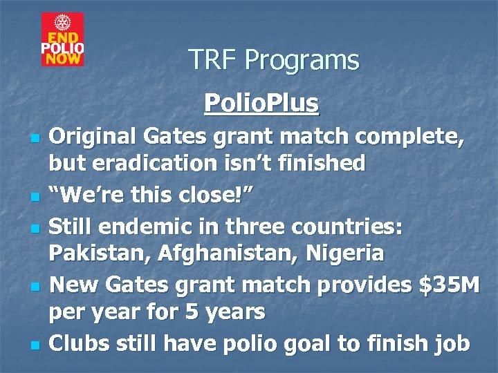 TRF Programs Polio. Plus n n n Original Gates grant match complete, but eradication