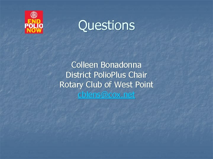 Questions Colleen Bonadonna District Polio. Plus Chair Rotary Club of West Point cblens@cox. net