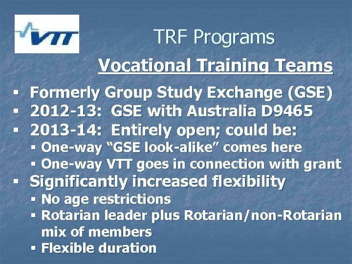 TRF Programs Vocational Training Teams § § § Formerly Group Study Exchange (GSE) 2012