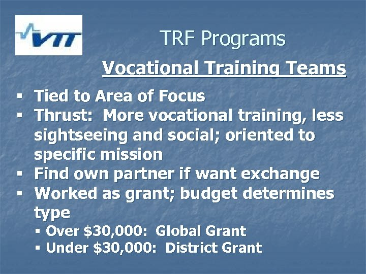 TRF Programs Vocational Training Teams § Tied to Area of Focus § Thrust: More