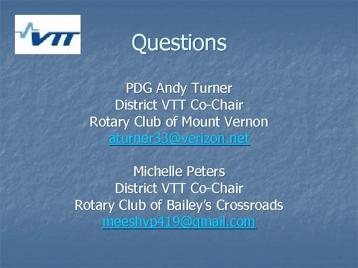 Questions PDG Andy Turner District VTT Co-Chair Rotary Club of Mount Vernon aturner 33@verizon.