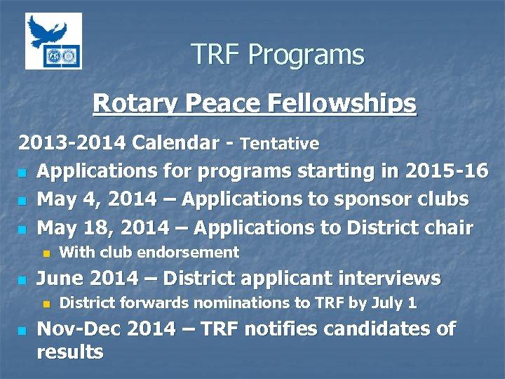 TRF Programs Rotary Peace Fellowships 2013 -2014 Calendar - Tentative n Applications for programs