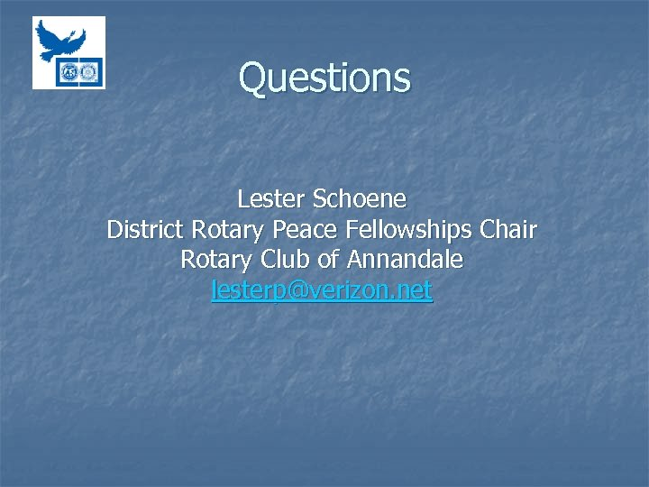 Questions Lester Schoene District Rotary Peace Fellowships Chair Rotary Club of Annandale lesterp@verizon. net