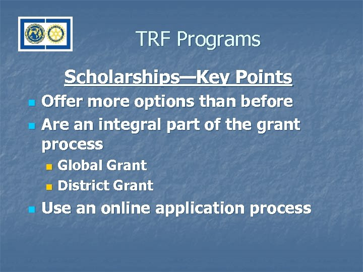 TRF Programs Scholarships—Key Points n n Offer more options than before Are an integral