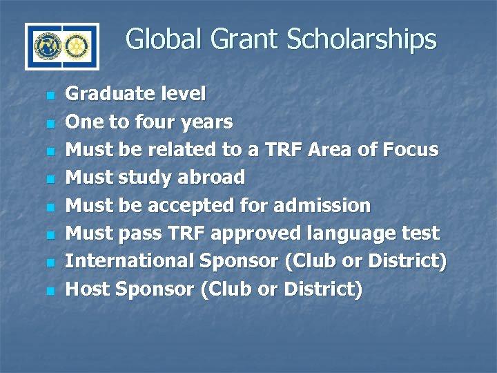 Global Grant Scholarships n n n n Graduate level One to four years Must