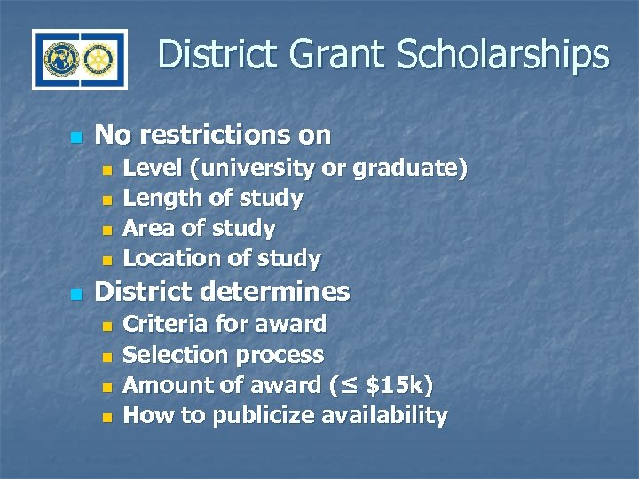 District Grant Scholarships n No restrictions on n n Level (university or graduate) Length