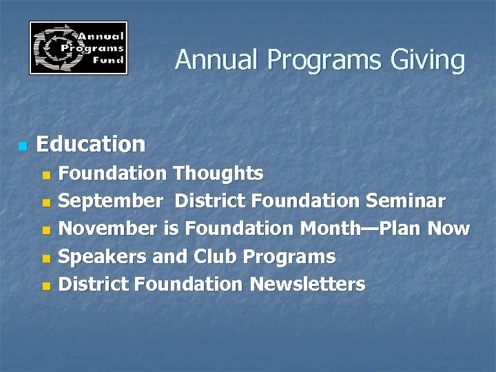 Annual Programs Giving n Education Foundation Thoughts n September District Foundation Seminar n November