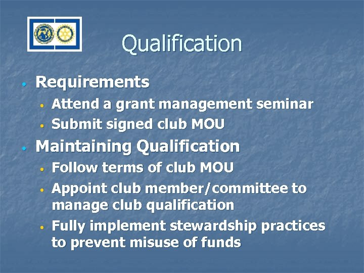 Qualification • Requirements • • • Attend a grant management seminar Submit signed club