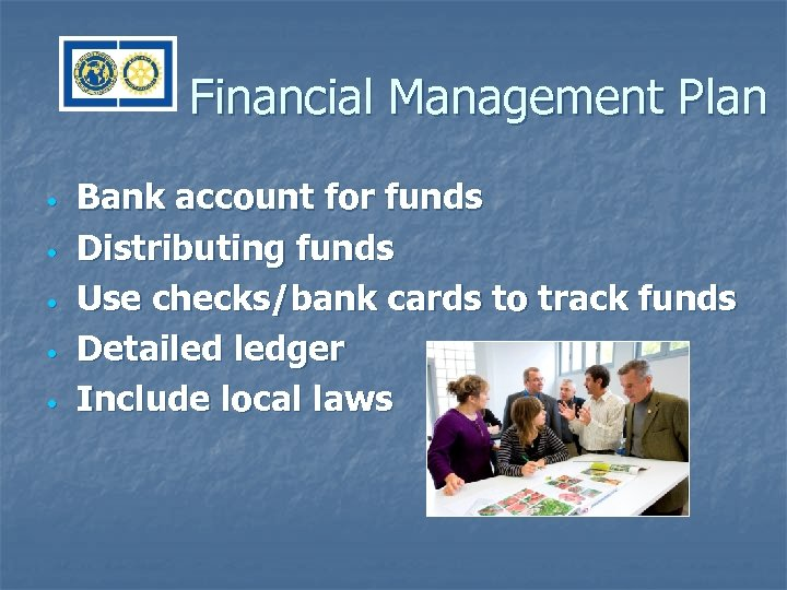 Financial Management Plan • • • Bank account for funds Distributing funds Use checks/bank