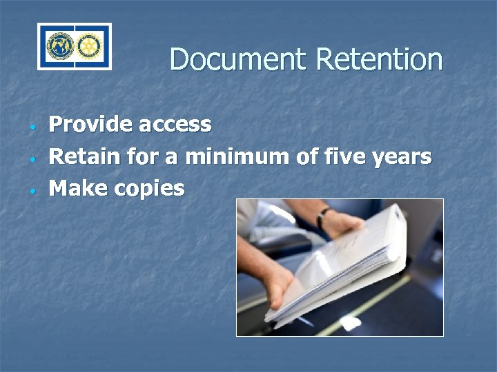 Document Retention • • • Provide access Retain for a minimum of five years