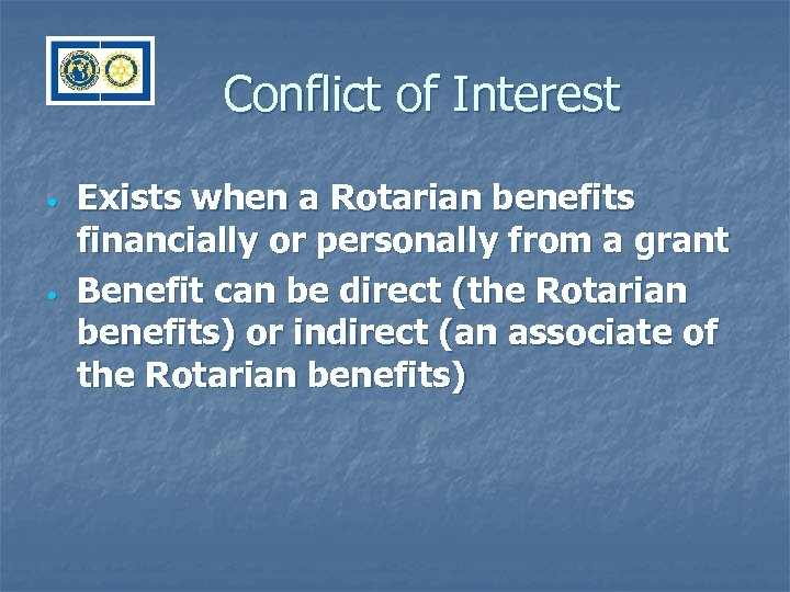 Conflict of Interest • • Exists when a Rotarian benefits financially or personally from