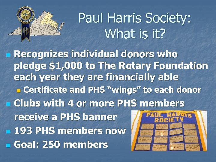 Paul Harris Society: What is it? n Recognizes individual donors who pledge $1, 000