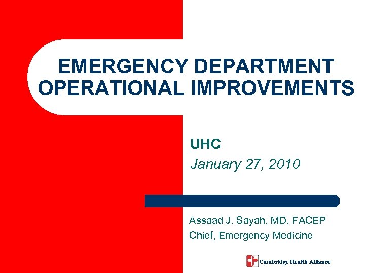 EMERGENCY DEPARTMENT OPERATIONAL IMPROVEMENTS UHC January 27, 2010 Assaad J. Sayah, MD, FACEP Chief,