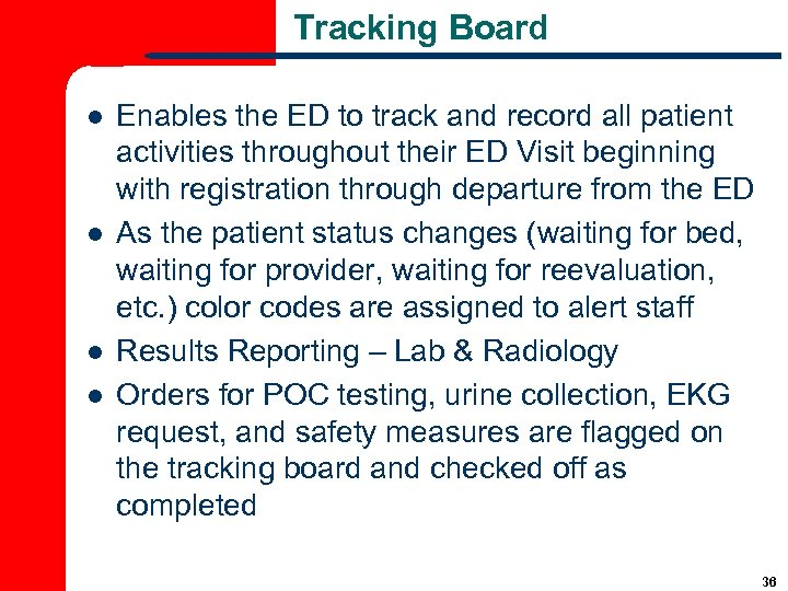 Tracking Board l l Enables the ED to track and record all patient activities