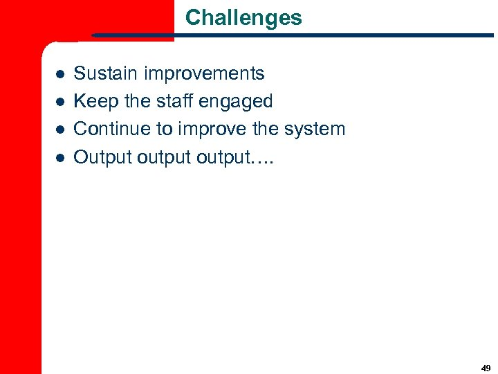Challenges l l Sustain improvements Keep the staff engaged Continue to improve the system