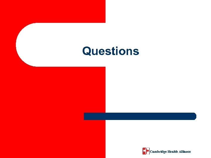 Questions Cambridge Health Alliance