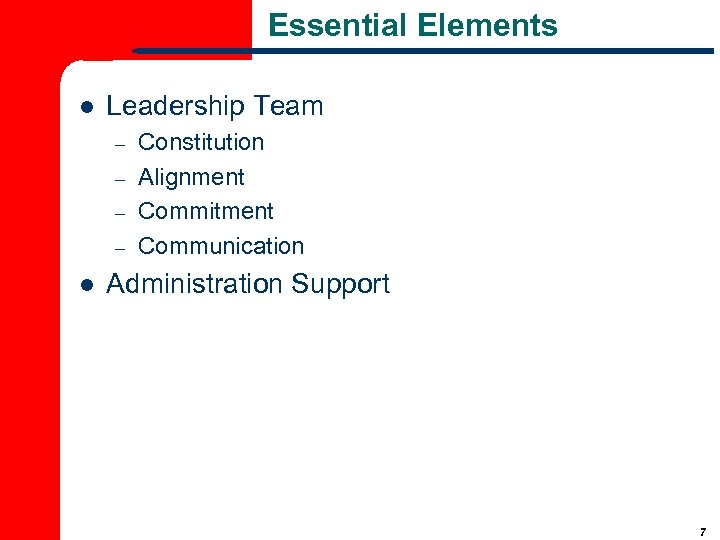 Essential Elements l Leadership Team – – l Constitution Alignment Commitment Communication Administration Support