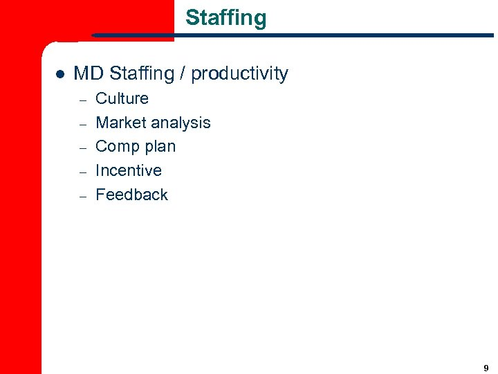 Staffing l MD Staffing / productivity – – – Culture Market analysis Comp plan