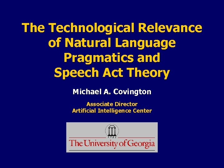 The Technological Relevance of Natural Language Pragmatics and Speech Act Theory Michael A. Covington