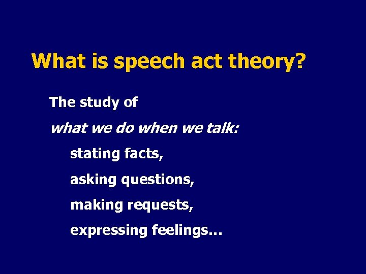 What is speech act theory? The study of what we do when we talk: