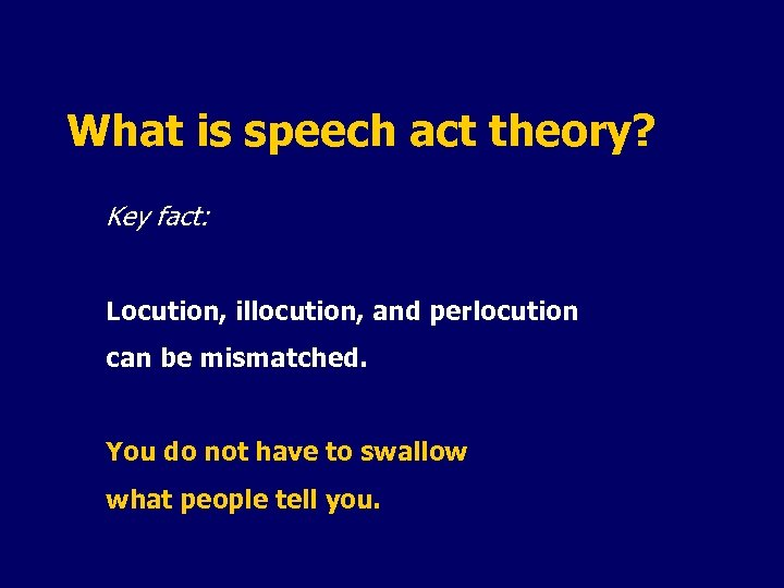 What is speech act theory? Key fact: Locution, illocution, and perlocution can be mismatched.