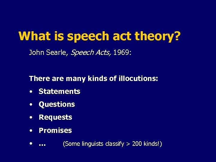What is speech act theory? John Searle, Speech Acts, 1969: There are many kinds