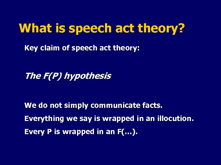 What is speech act theory? Key claim of speech act theory: The F(P) hypothesis
