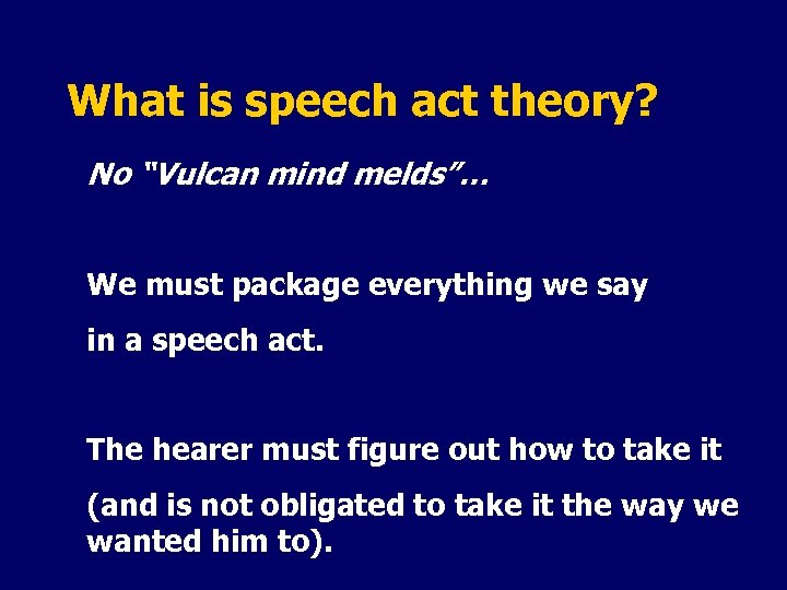 "What is speech act theory? No ""Vulcan mind melds""… We must package everything we"