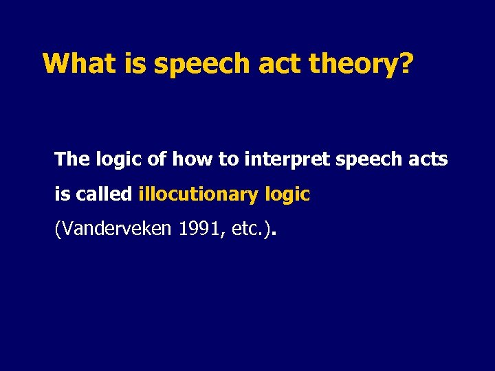 What is speech act theory? The logic of how to interpret speech acts is