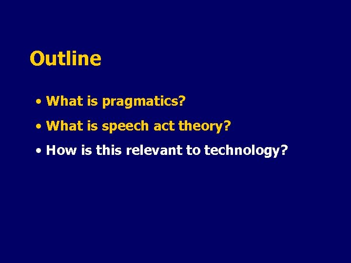 Outline • What is pragmatics? • What is speech act theory? • How is