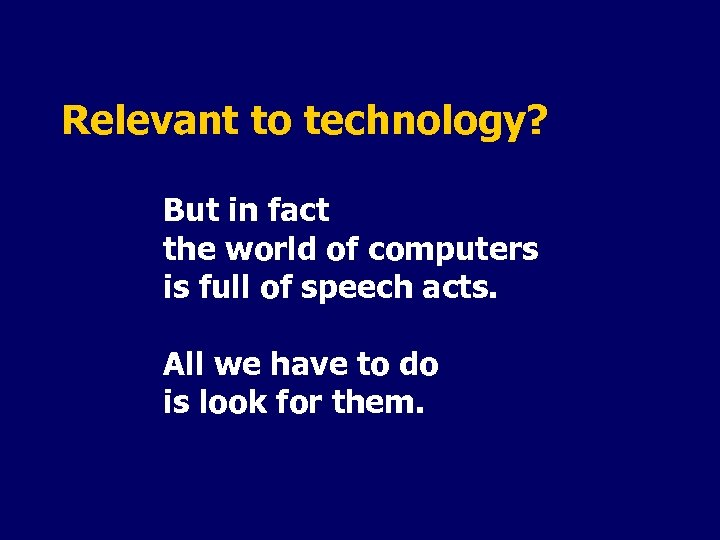 Relevant to technology? But in fact the world of computers is full of speech