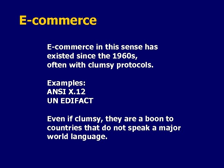 E-commerce in this sense has existed since the 1960 s, often with clumsy protocols.