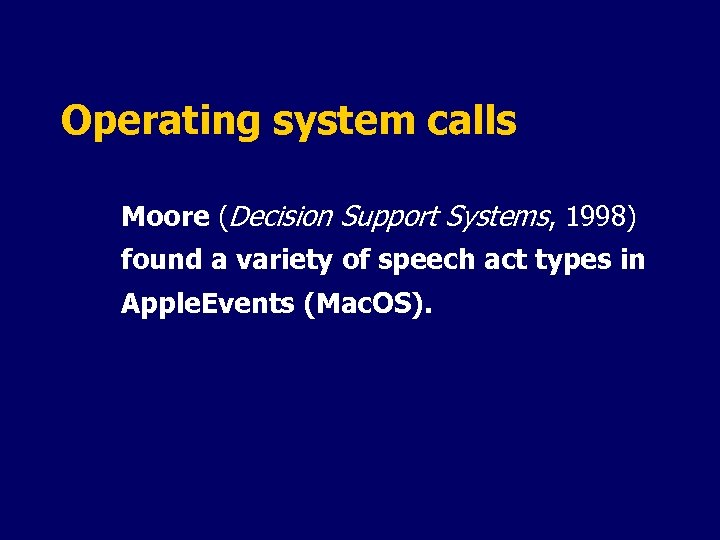 Operating system calls Moore (Decision Support Systems, 1998) found a variety of speech act