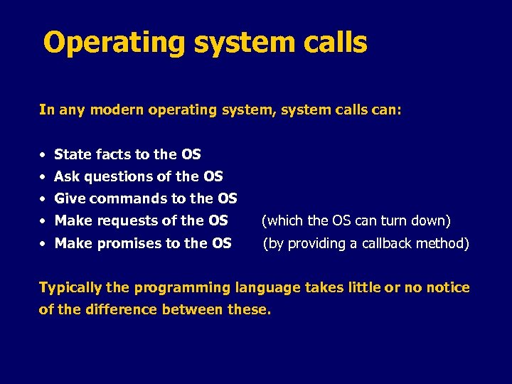 Operating system calls In any modern operating system, system calls can: • State facts