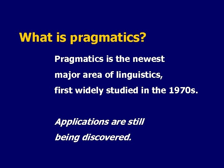 What is pragmatics? Pragmatics is the newest major area of linguistics, first widely studied