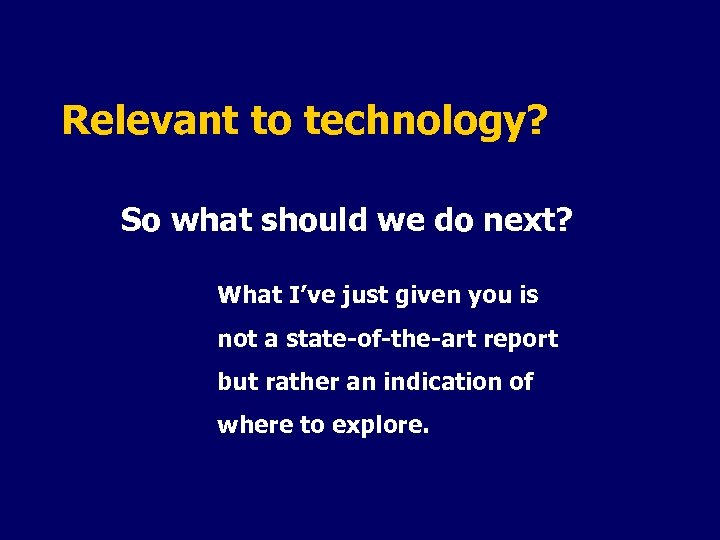 Relevant to technology? So what should we do next? What I've just given you