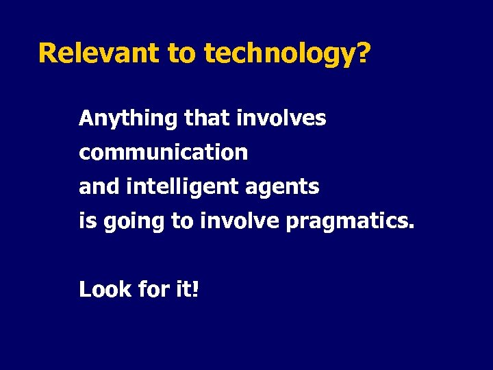 Relevant to technology? Anything that involves communication and intelligent agents is going to involve