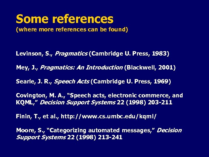 Some references (where more references can be found) Levinson, S. , Pragmatics (Cambridge U.