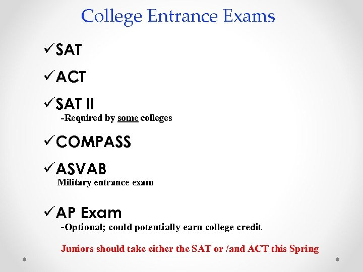 College Entrance Exams üSAT üACT üSAT II -Required by some colleges üCOMPASS üASVAB Military