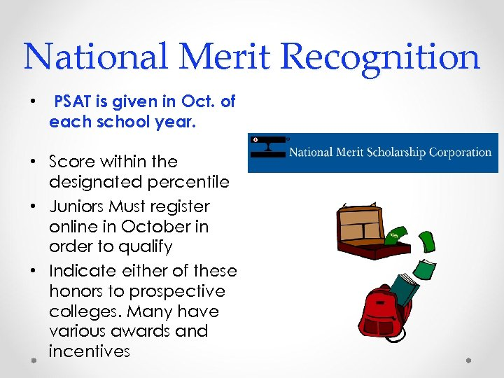 National Merit Recognition • PSAT is given in Oct. of each school year. •