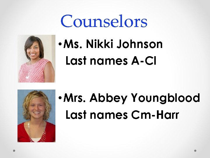 Counselors • Ms. Nikki Johnson Last names A-Cl • Mrs. Abbey Youngblood Last names